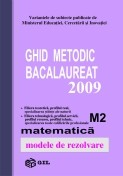 Ghid Metodic-Bacalaureat 2009 M2, matematica, modele de rezolvare