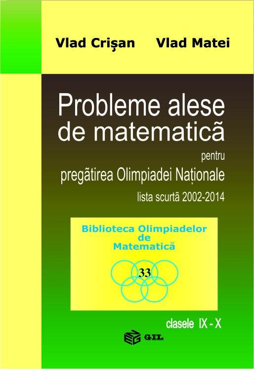 Probleme alese de matematica pentru pregatirea Olimpiadei Nationale, lista scurta 2002-2014, clasele IX-X